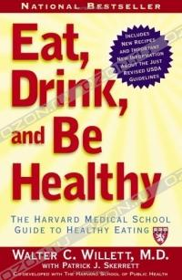 M.D., Walter Willett - Eat, Drink, and Be Healthy : The Harvard Medical School Guide to Healthy Eating